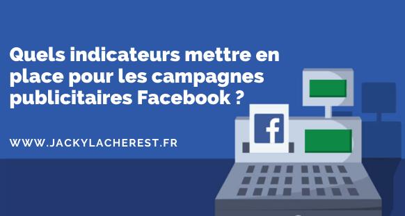 Quels indicateurs mettre en place pour les campagnes publicitaires Facebook ?