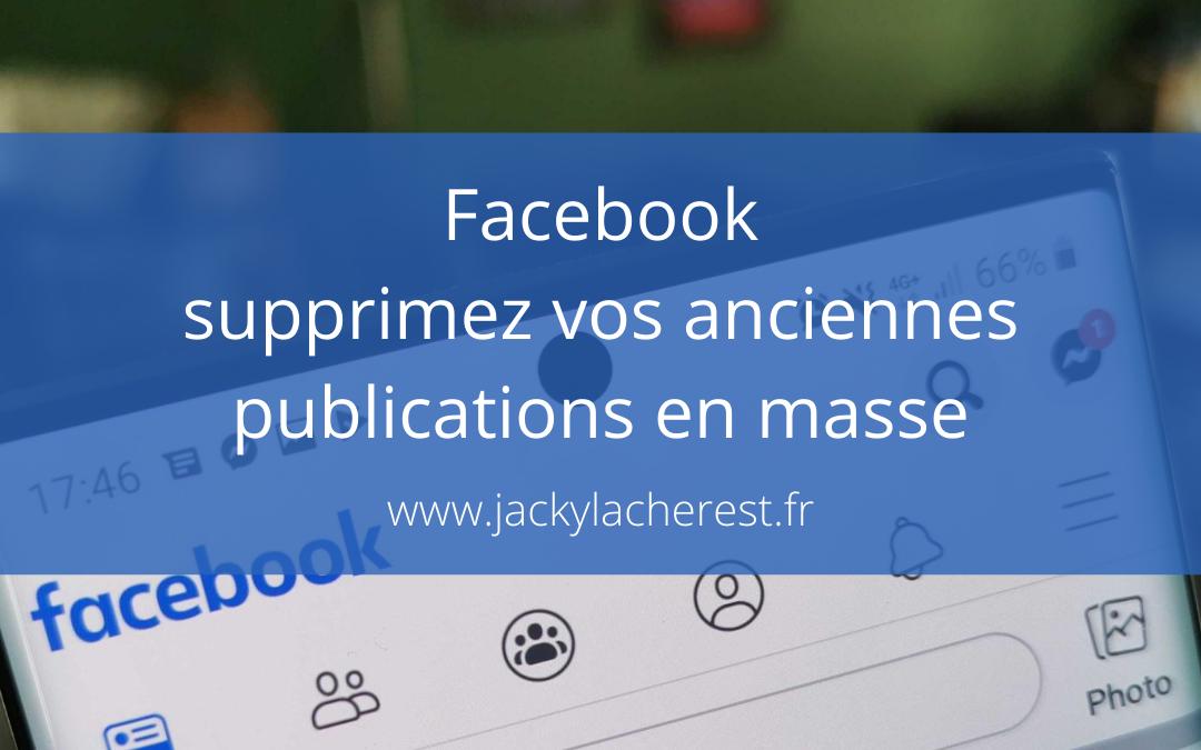 Facebook : supprimez vos anciennes publications en masse